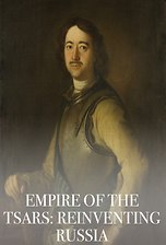 Empire of the Tsars: Reinventing Russia