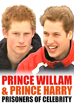 Prince William & Prince Harry : Prisoners of Celebrity