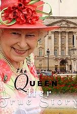 The Queen: Her True Story