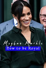 Meghan Markle: How To Be Royal