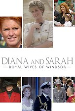 Diana and Sarah: The Royal Wives of Windsor