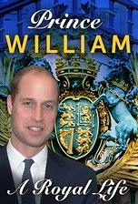 Prince William: A Royal Life