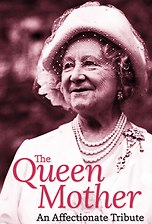 The Queen Mother - An Affectionate Tribute